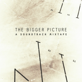 The Bigger Picture: A Soundtrack Mixtape