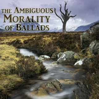 the ambiguous morality of ballads