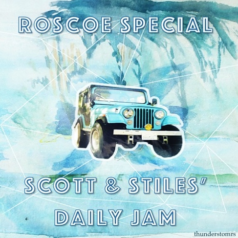 Scott and Stiles' Daily Jam (Roscoe Edition)