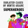 isolated cases of ninth grade superheroes