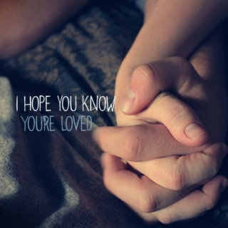 I hope you know you're loved