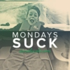 Mondays SUCK (the remedy)