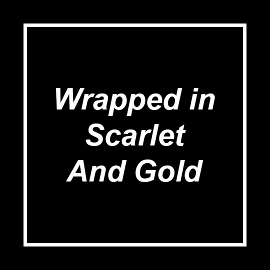 Wrapped In Scarlet And Gold