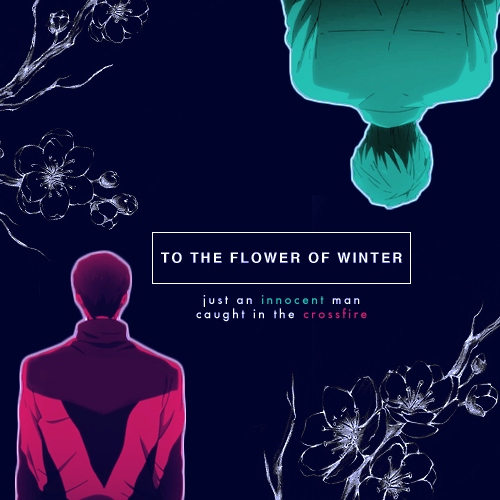 to the flower of winter (pt. i)