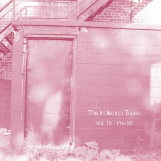 The Indiepop Tapes, Vol. 15: Pre-86