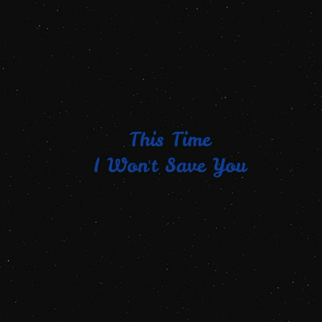 THIS TIME I WON'T SAVE YOU