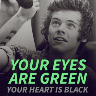 your eyes are green, your heart is black