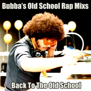Bubba's Old School Rap Mixes