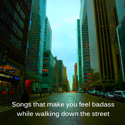 Badass Songs for Walking Down the Street