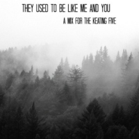 they used to be like me and you {a mix for the Keating Five}