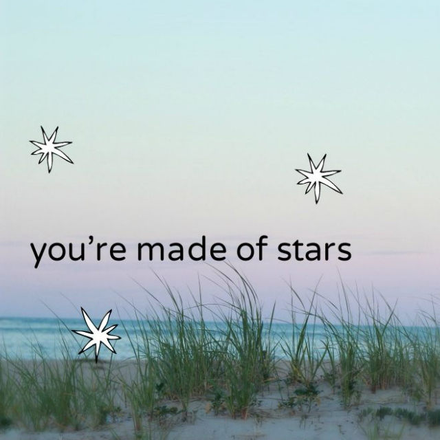 you're made of stars