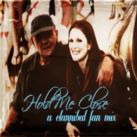 Hold Me Close: A Clannibal Fan Mix