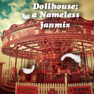 Dollhouse [Nameless Fanmix]