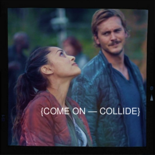 {come on — collide}