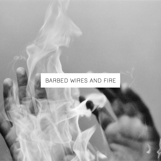 Barbed Wires and Fire