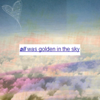 all was golden in the sky