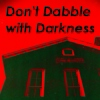 Don't Dabble with Darkness