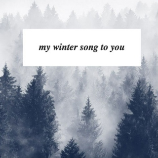 my winter song to you