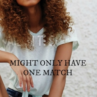 might only have one match