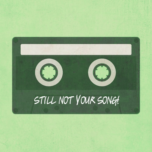 still not your song!