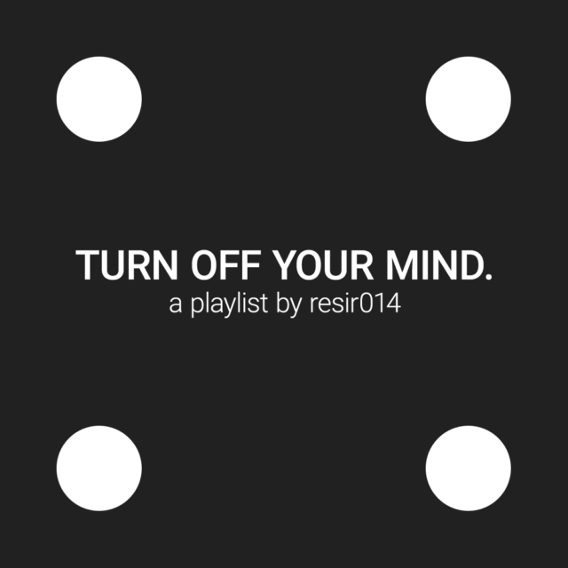 Turn off your mind.