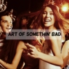ART OF SOMETHIN' BAD