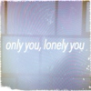 only you, lonely you