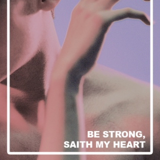 Be Strong, Saith My Heart