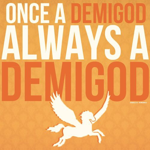I'm a demigod, bitch!