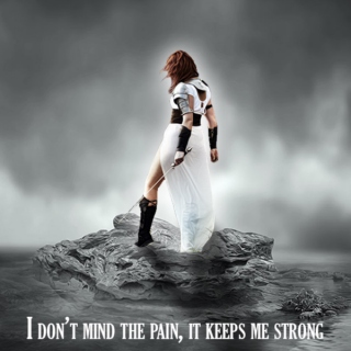 I don't mind the pain, it keeps me strong