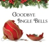 Goodbye Jingle Bells