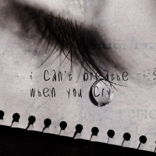 i can't breathe when you cry