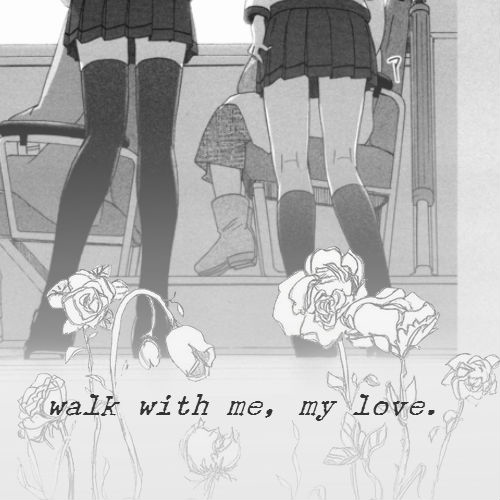 walk with me, my love.