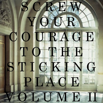 Screw Your Courage to the Sticking Place Vol II