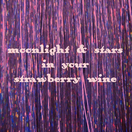 moonlight & stars in your strawberry wine