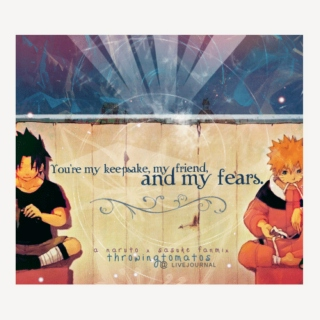 narusasu - you're my keepsake, my friend, and my fears.