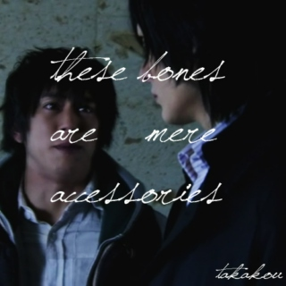 these bones are mere accessories (takakou)