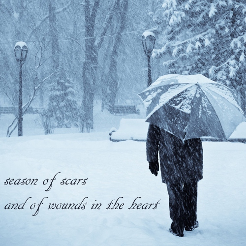 season of scars and of wounds in the heart