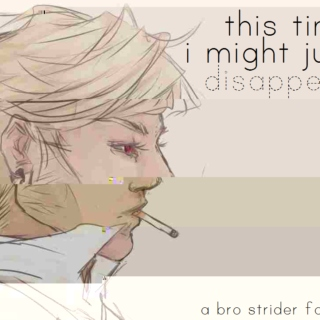 this time i might just disappear - a bro strider fanmix