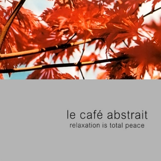 Le Cafe Abstrait [vol.2] (Relaxation Is Total Peace)