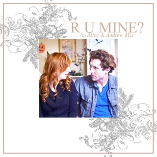 R U Mine? [A mix for all the times Andrew has thought about kissing Alice]