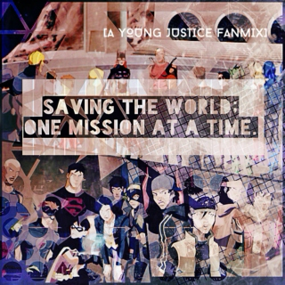saving the world; one mission at a time. (a Young Justice fanmix)