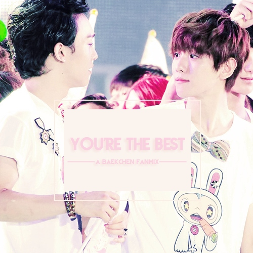 You're the Best: A Baekchen Fanmix
