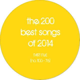 the 200 best songs of 2014 (part 5: no. 100 - 76)