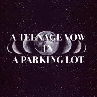 A teenage vow in a parking lot