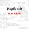 fragile soft machine