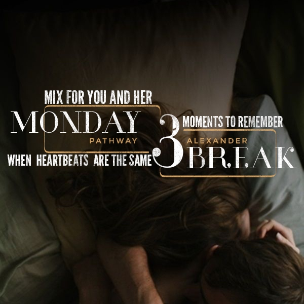 MONDAY BREAK III, mix for you and her, when heartbeats are the same, moments to remember.
