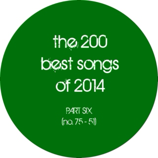 the 200 best songs of 2014 (part 6: no. 75 - 51)