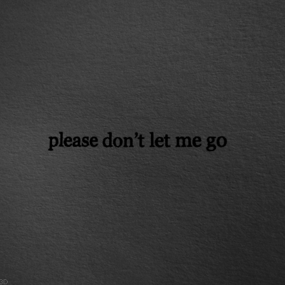 Baby, Don't go.