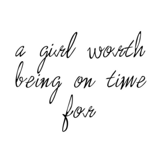 a girl worth being on time for